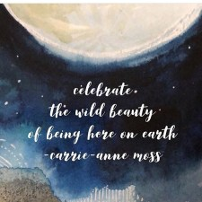 Celebrate the wild beauty of being here on earth